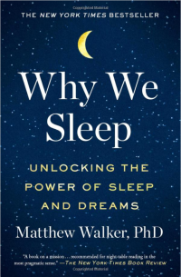 "The book ""Why we sleep"" by Matthew Walker"
